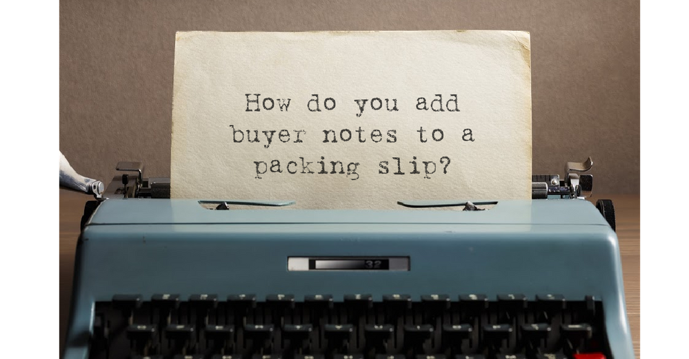 How do you add Notes from Buyer to a packing slip?
