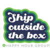 Ship Outside the Box- Happy Hour Group